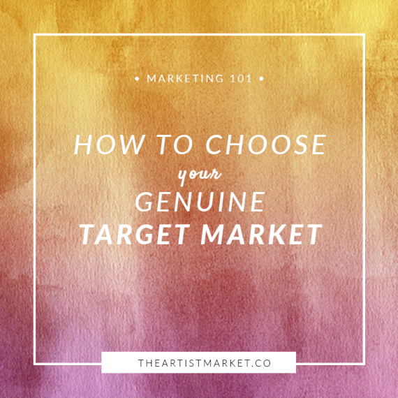 How to Choose Your Genuine Target Market « The Artist Market Co.