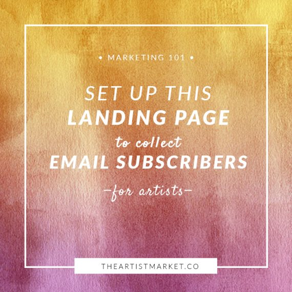 Create This Landing Page to Collect Email Subscribers « The Artist Market Co.