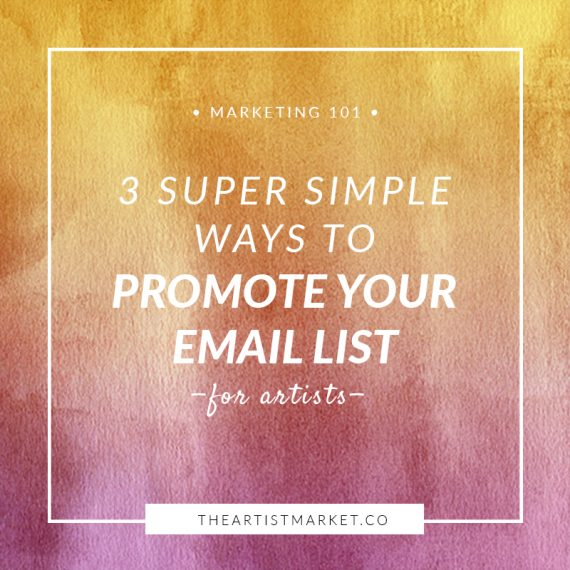 3 Super Simple Ways to Promote Your Email List « The Artist Market Co.