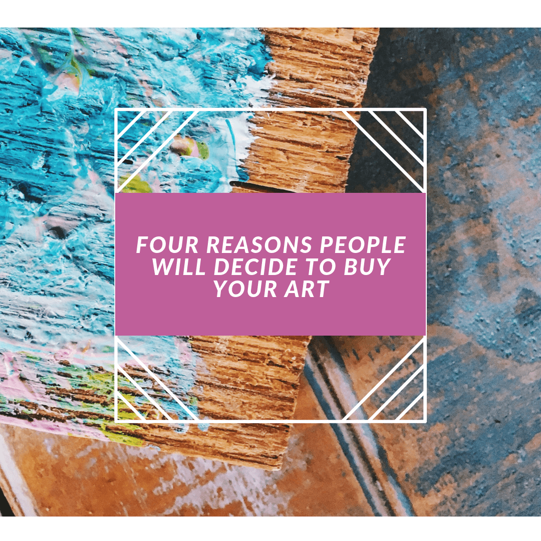 4 reasons people will decide to buy your art