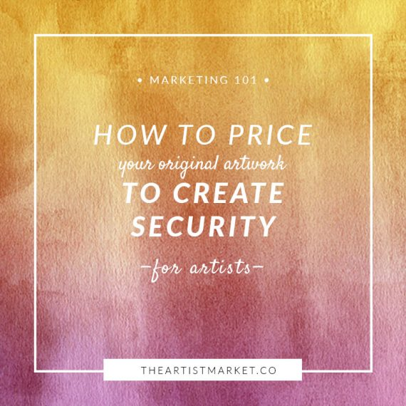 How to Price Your Original Artwork to Create Security « The Artist Market Co.
