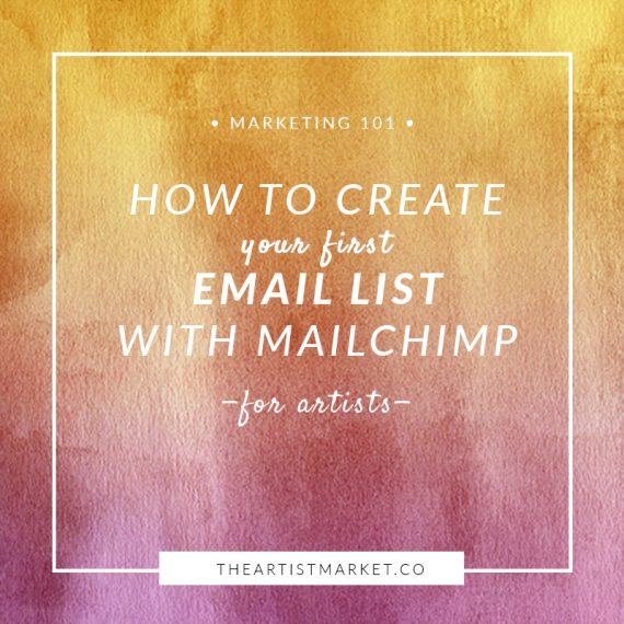 How to create your first email list with Mailchimp « The Artist Market Co.