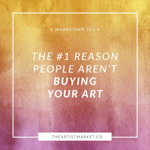 The #1 Reason People Aren't Buying Your Art « The Artist Market Co.