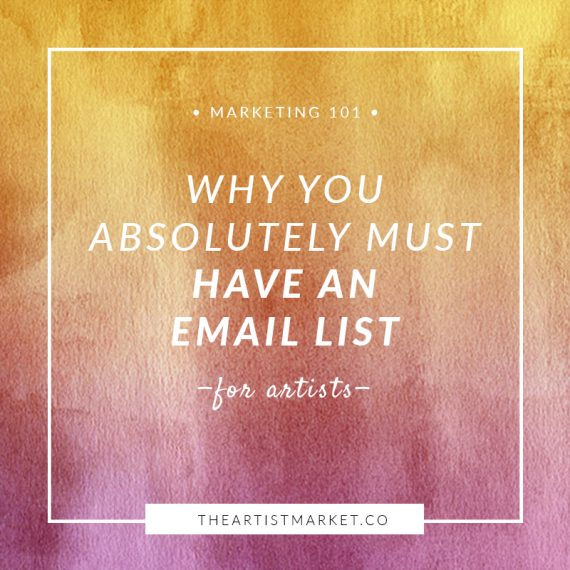 Why You Absolutely Must Have an Email List « The Artist Market Co.