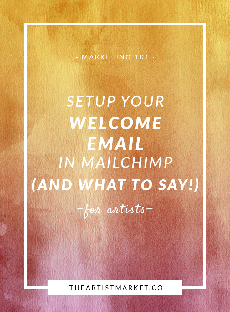 How To Set Up Your Welcome Email In Mailchimp The Artist Market Co