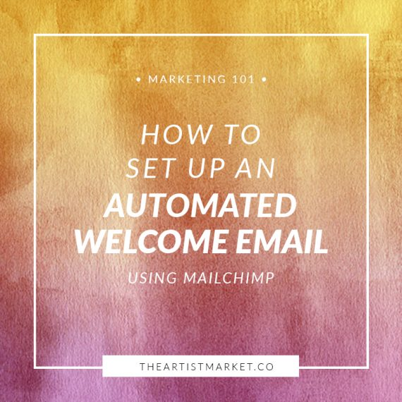 How to Set Up Your Welcome Email in MailChimp « The Artist Market Co.