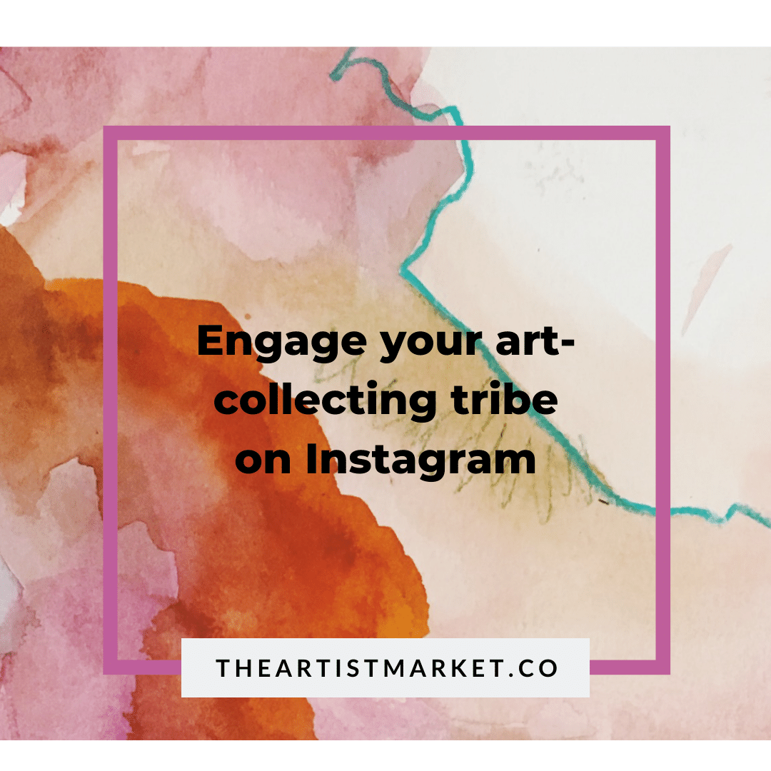 engage your art collecting tribe on Instagram
